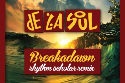 Song of the Day: De La Soul - Breakadawn (Rhythm Scholar Remix)